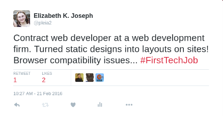 Contract web developer at a web development firm. Turned static designs into layouts on sites! Browser compatibility issues... #FirstTechJob